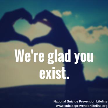 suicide glad you exist